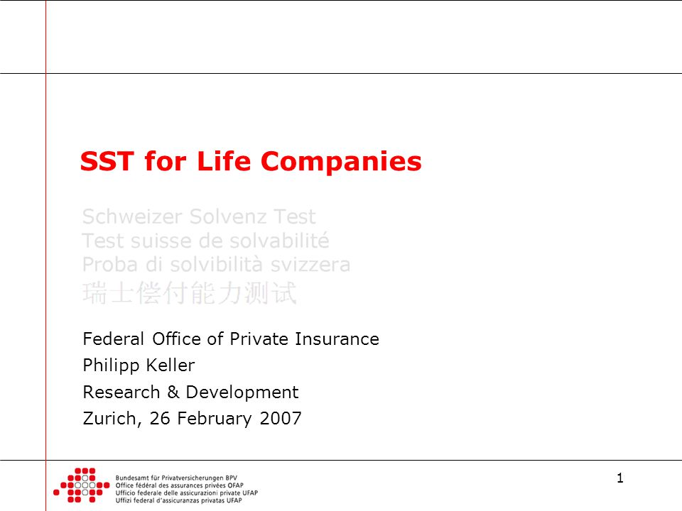 1 Federal Office of Private Insurance Philipp Keller Research & Development Zurich, 26 February 2007 SST for Life Companies