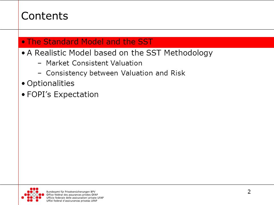 2 Contents The Standard Model and the SST A Realistic Model based on the SST Methodology –Market Consistent Valuation –Consistency between Valuation and Risk Optionalities FOPI's Expectation