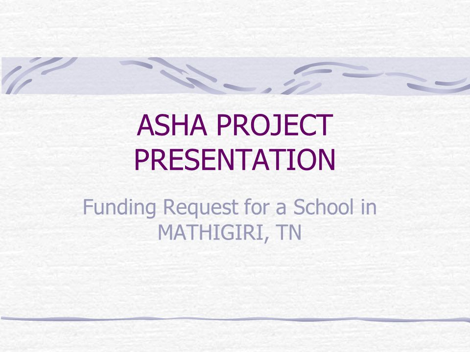 ASHA PROJECT PRESENTATION Funding Request for a School in MATHIGIRI, TN