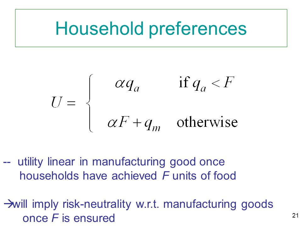 21 Household preferences -- utility linear in manufacturing good once households have achieved F units of food  will imply risk-neutrality w.r.t. man