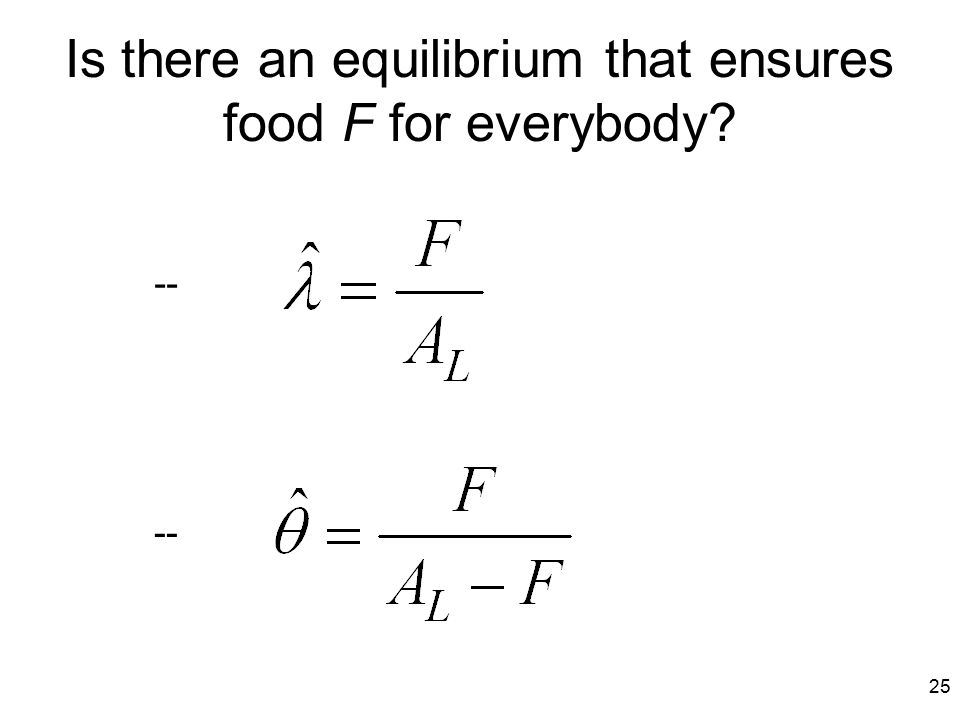 25 Is there an equilibrium that ensures food F for everybody? --