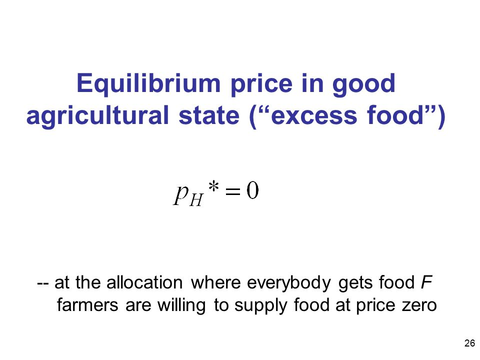 "26 Equilibrium price in good agricultural state (""excess food"") -- at the allocation where everybody gets food F farmers are willing to supply food at"