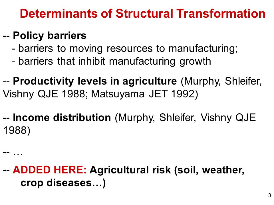 3 Determinants of Structural Transformation -- Policy barriers - barriers to moving resources to manufacturing; - barriers that inhibit manufacturing