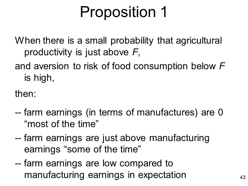 43 Proposition 1 When there is a small probability that agricultural productivity is just above F, and aversion to risk of food consumption below F is