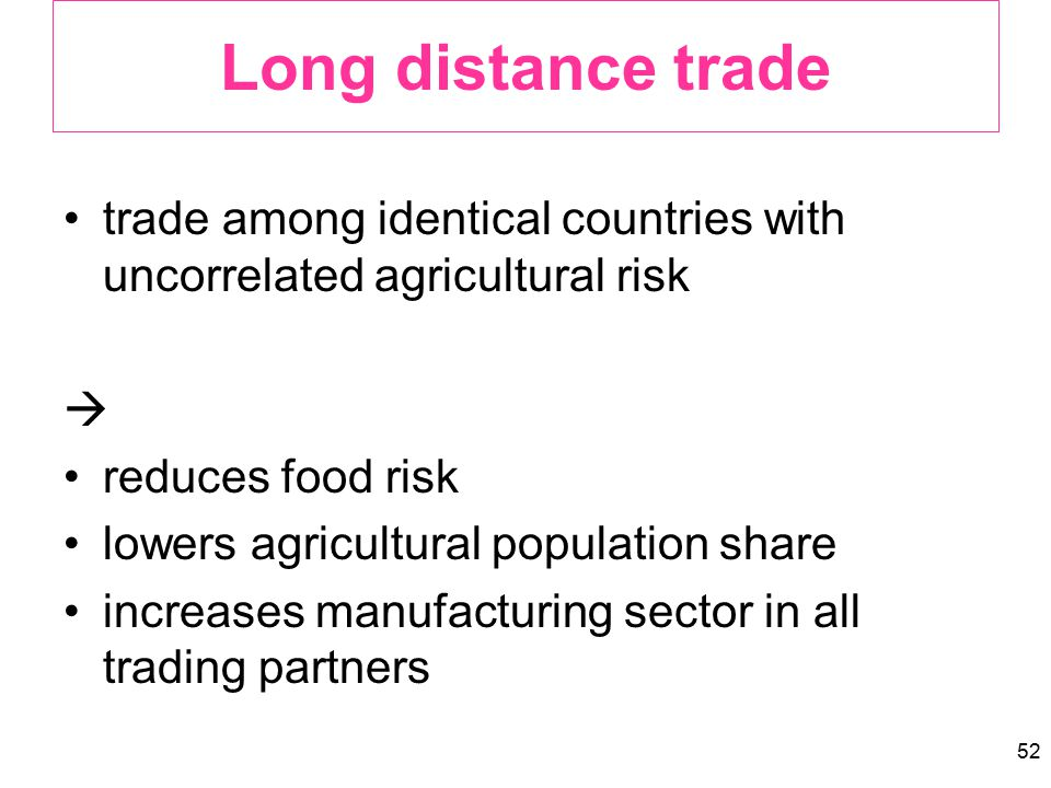 52 Long distance trade trade among identical countries with uncorrelated agricultural risk  reduces food risk lowers agricultural population share in
