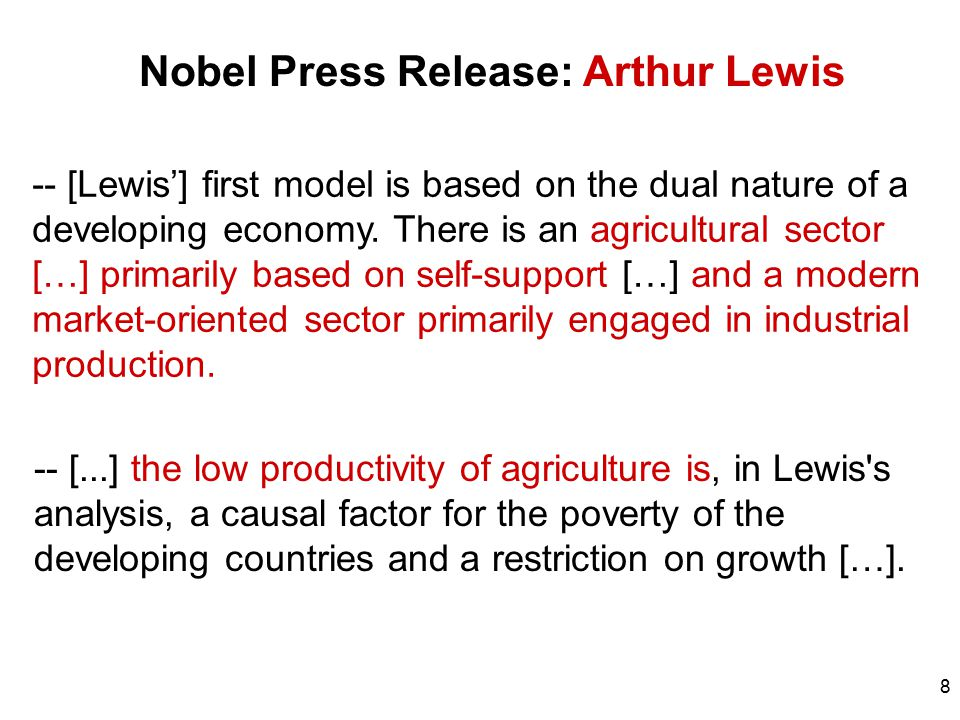 8 Nobel Press Release: Arthur Lewis -- [Lewis'] first model is based on the dual nature of a developing economy. There is an agricultural sector […] p