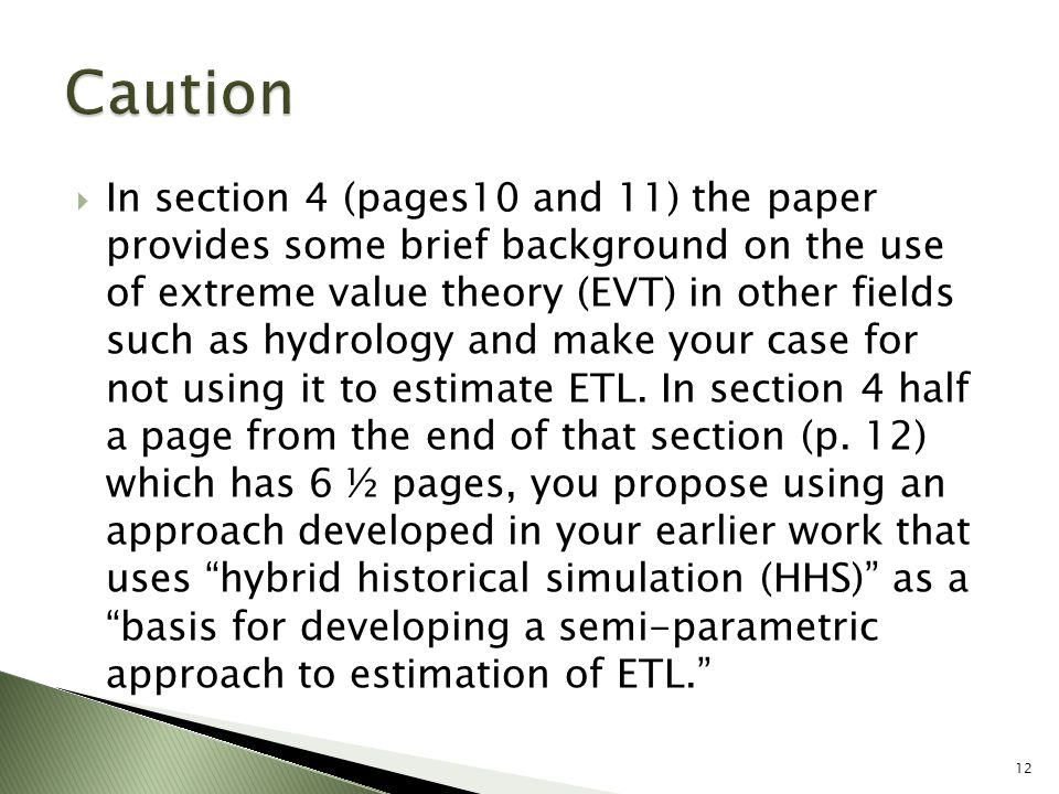  In section 4 (pages10 and 11) the paper provides some brief background on the use of extreme value theory (EVT) in other fields such as hydrology and make your case for not using it to estimate ETL.