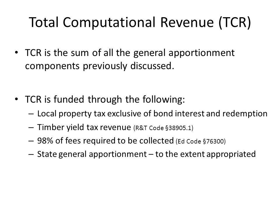 Total Computational Revenue (TCR) TCR is the sum of all the general apportionment components previously discussed.