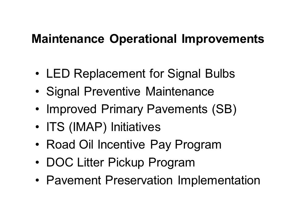 Maintenance Operational Improvements LED Replacement for Signal Bulbs Signal Preventive Maintenance Improved Primary Pavements (SB) ITS (IMAP) Initiat
