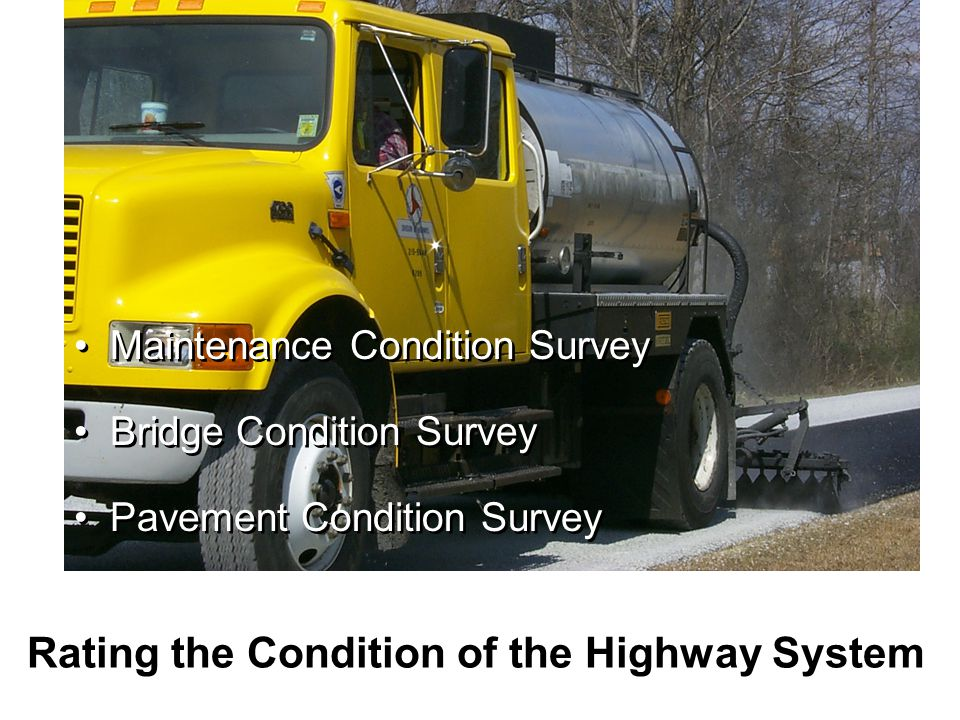 Rating the Condition of the Highway System Maintenance Condition Survey Bridge Condition Survey Pavement Condition Survey Maintenance Condition Survey