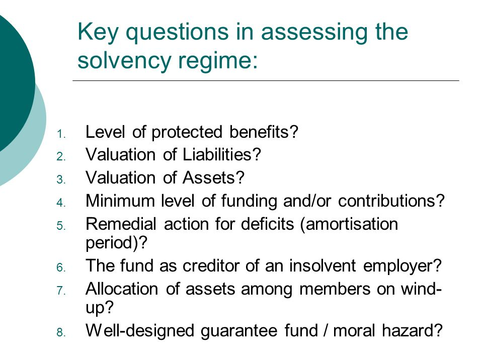 Key questions in assessing the solvency regime: 1.