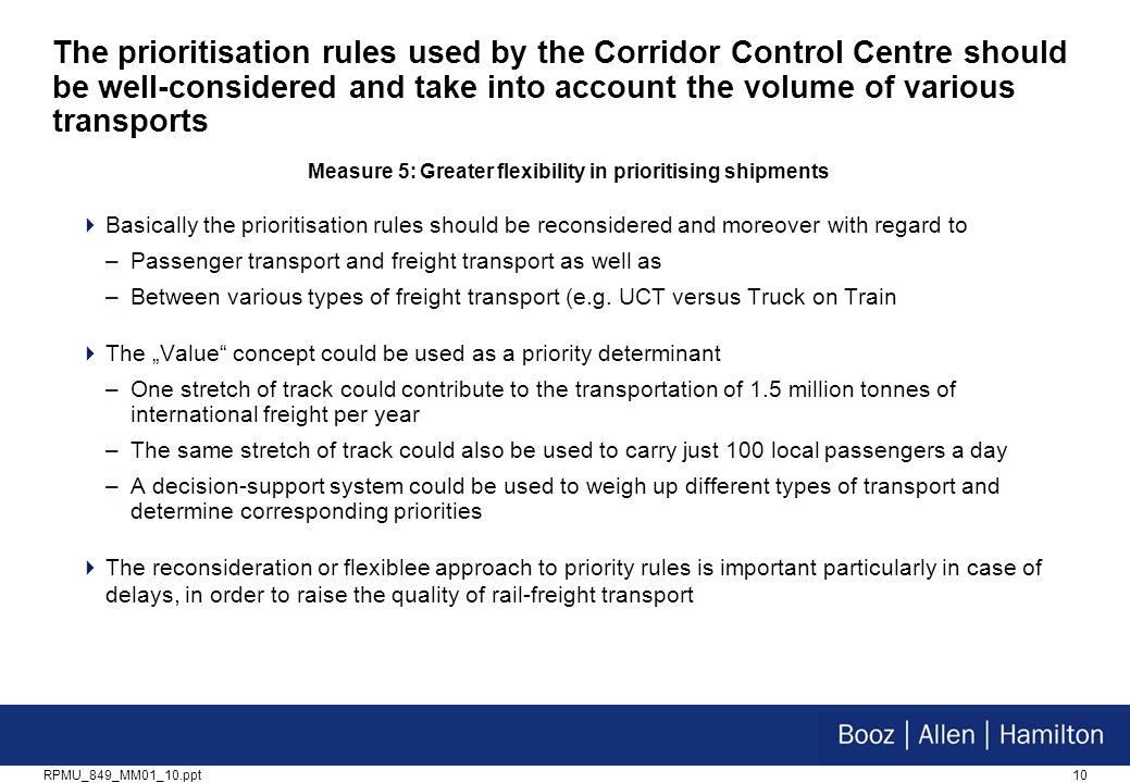 10RPMU_849_MM01_10.ppt The prioritisation rules used by the Corridor Control Centre should be well-considered and take into account the volume of various transports  Basically the prioritisation rules should be reconsidered and moreover with regard to –Passenger transport and freight transport as well as –Between various types of freight transport (e.g.
