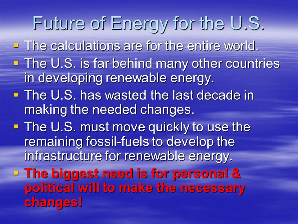 Future of Energy for the U.S.  The calculations are for the entire world.