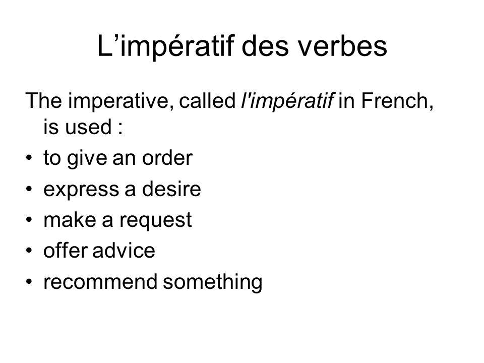 L'impératif des verbes Only come in 3 forms: Tu, Nous, Vous Exemples: Ne parle pas .