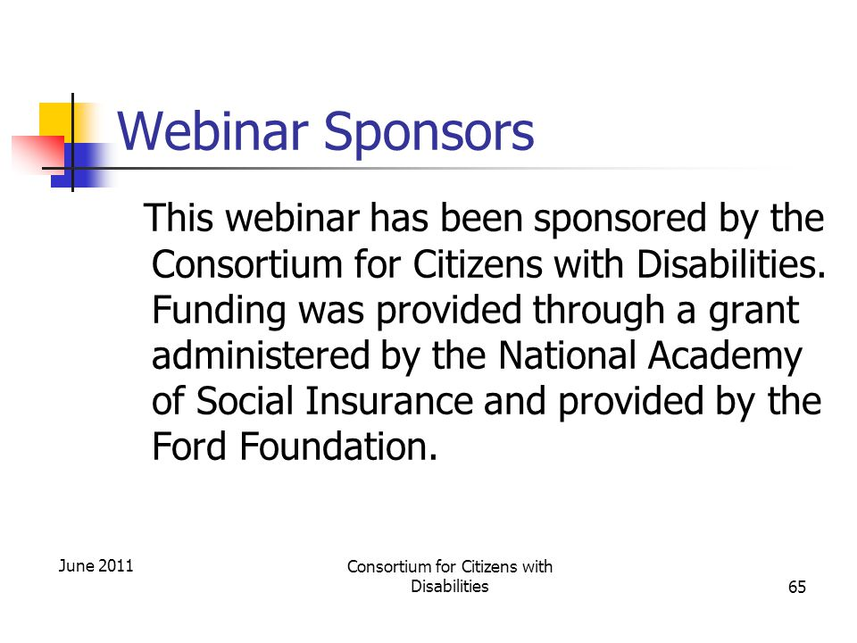 Webinar Sponsors This webinar has been sponsored by the Consortium for Citizens with Disabilities.
