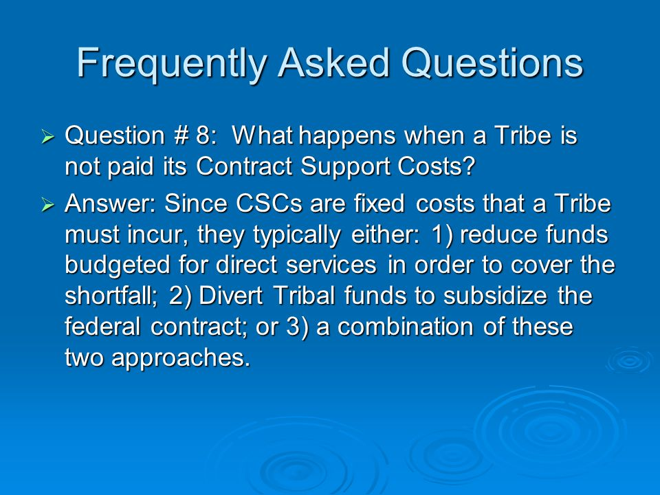 Frequently Asked Questions  Question # 8: What happens when a Tribe is not paid its Contract Support Costs.