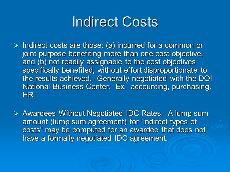 Indirect Costs  Indirect costs are those: (a) incurred for a common or joint purpose benefiting more than one cost objective, and (b) not readily ass