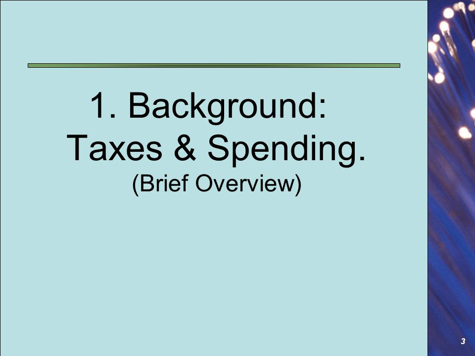 3 1. Background: Taxes & Spending. (Brief Overview)