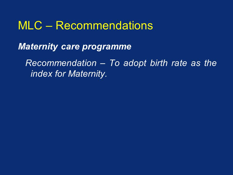 Maternity care programme Recommendation – To adopt birth rate as the index for Maternity.