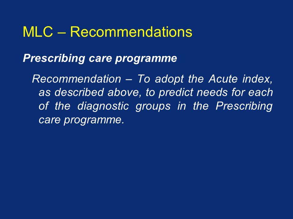 Prescribing care programme Recommendation – To adopt the Acute index, as described above, to predict needs for each of the diagnostic groups in the Prescribing care programme.