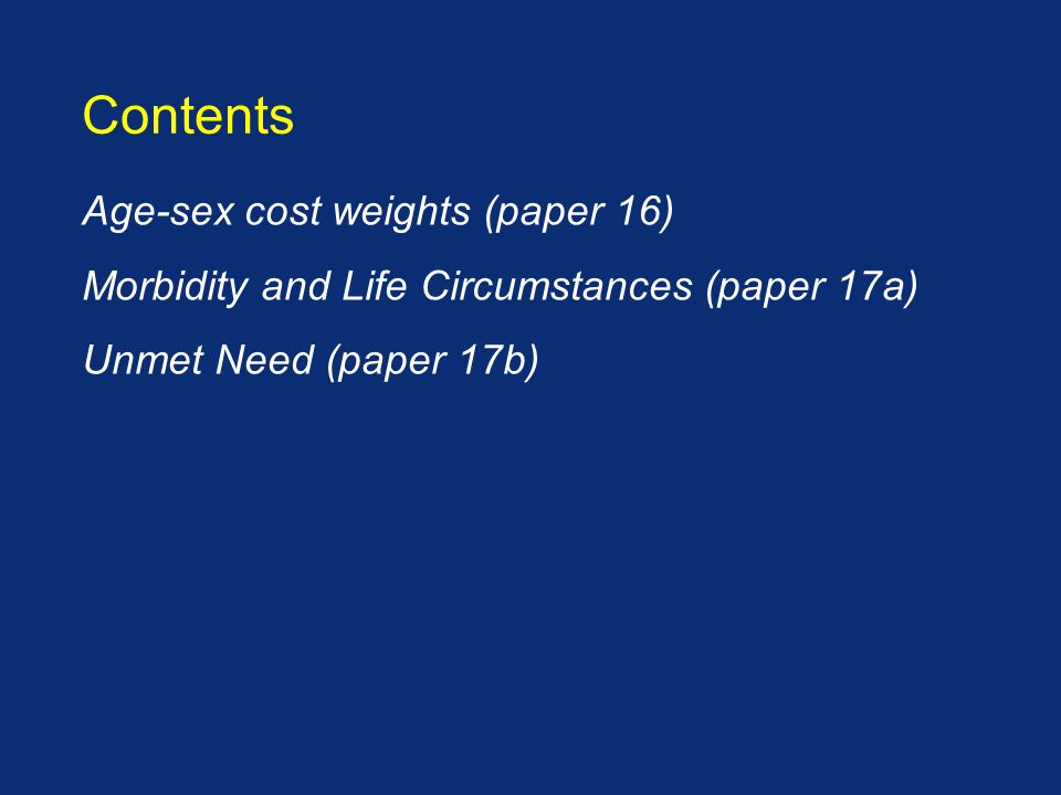Age-sex cost weights (paper 16) Morbidity and Life Circumstances (paper 17a) Unmet Need (paper 17b) Contents