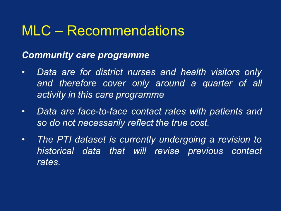 Community care programme Data are for district nurses and health visitors only and therefore cover only around a quarter of all activity in this care programme Data are face-to-face contact rates with patients and so do not necessarily reflect the true cost.