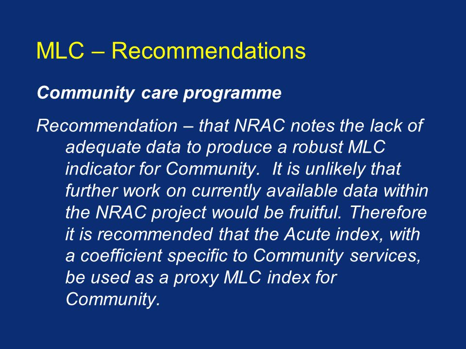 Community care programme Recommendation – that NRAC notes the lack of adequate data to produce a robust MLC indicator for Community.