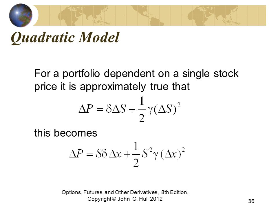 Quadratic Model For a portfolio dependent on a single stock price it is approximately true that this becomes Options, Futures, and Other Derivatives,