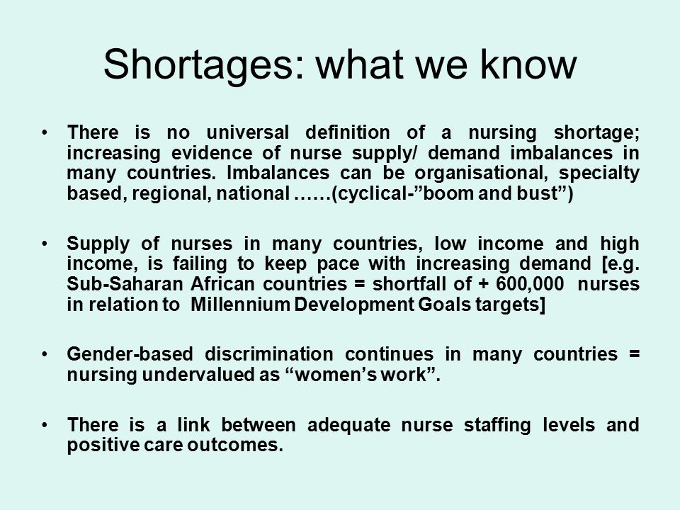 Shortages: what we know There is no universal definition of a nursing shortage; increasing evidence of nurse supply/ demand imbalances in many countries.