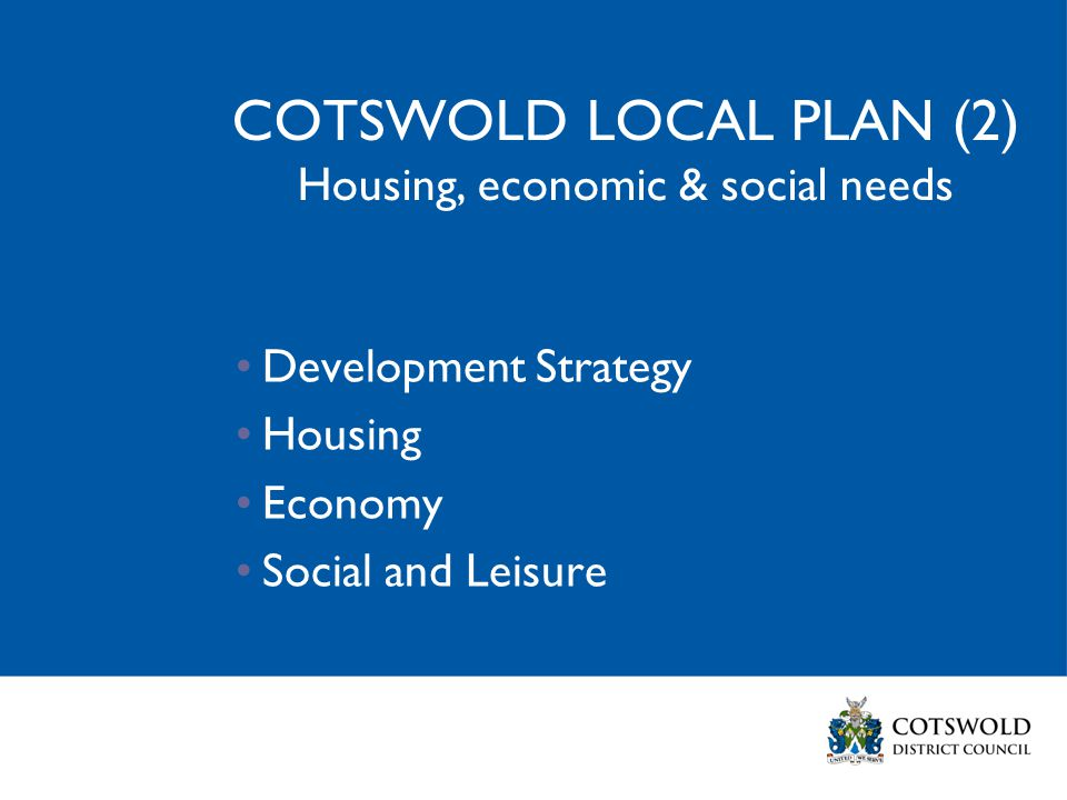COTSWOLD LOCAL PLAN (2) Housing, economic & social needs Development Strategy Housing Economy Social and Leisure