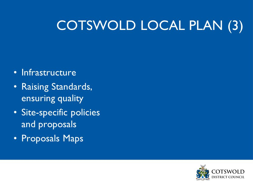 COTSWOLD LOCAL PLAN (3) Infrastructure Raising Standards, ensuring quality Site-specific policies and proposals Proposals Maps