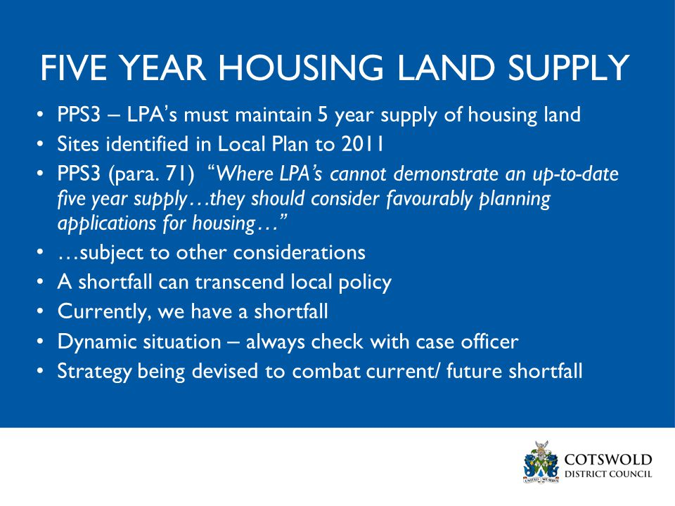 FIVE YEAR HOUSING LAND SUPPLY PPS3 – LPA ' s must maintain 5 year supply of housing land Sites identified in Local Plan to 2011 PPS3 (para.