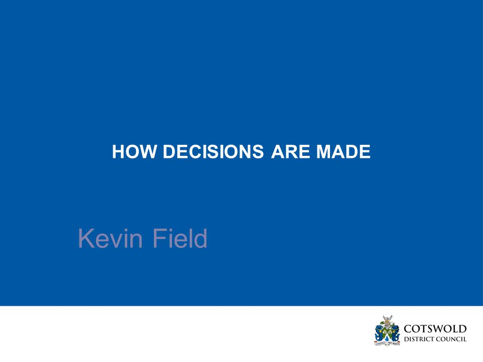 HOW DECISIONS ARE MADE Kevin Field