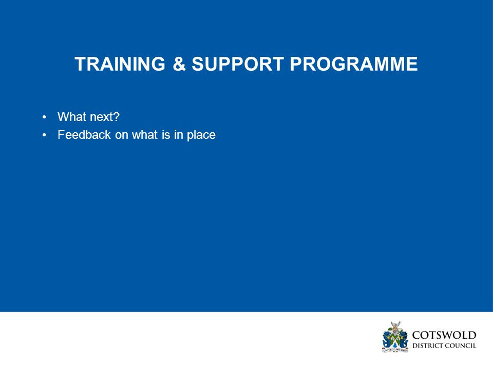 TRAINING & SUPPORT PROGRAMME What next Feedback on what is in place