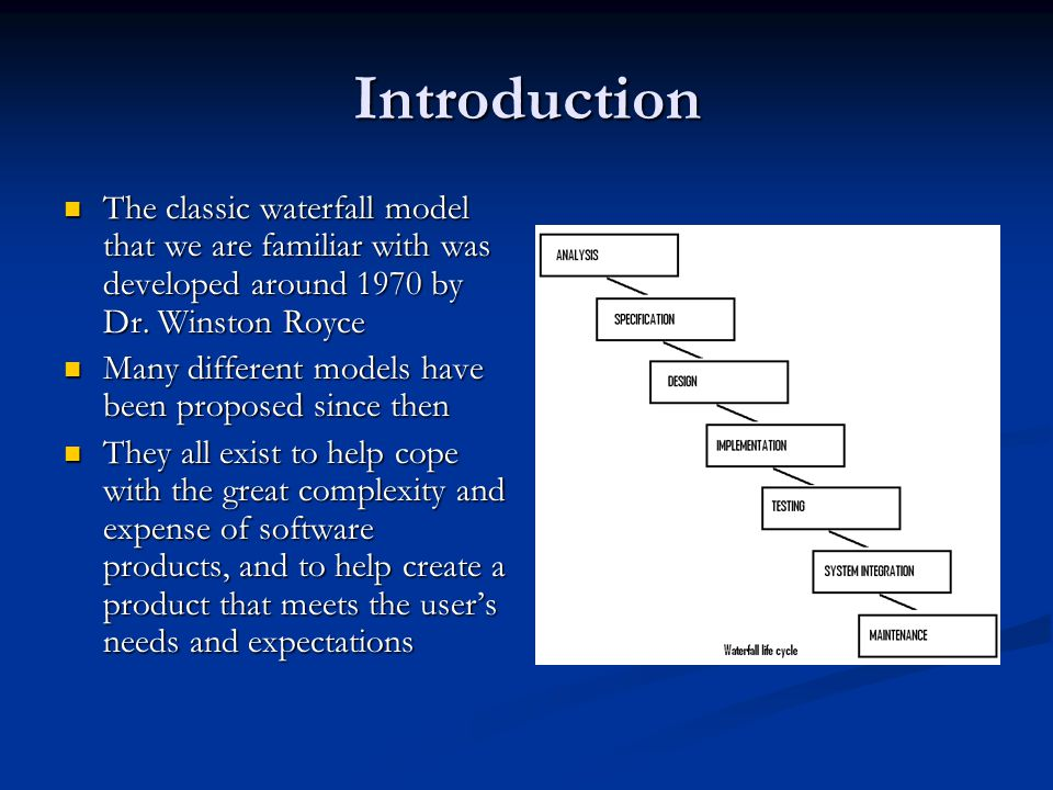 Introduction The classic waterfall model that we are familiar with was developed around 1970 by Dr.