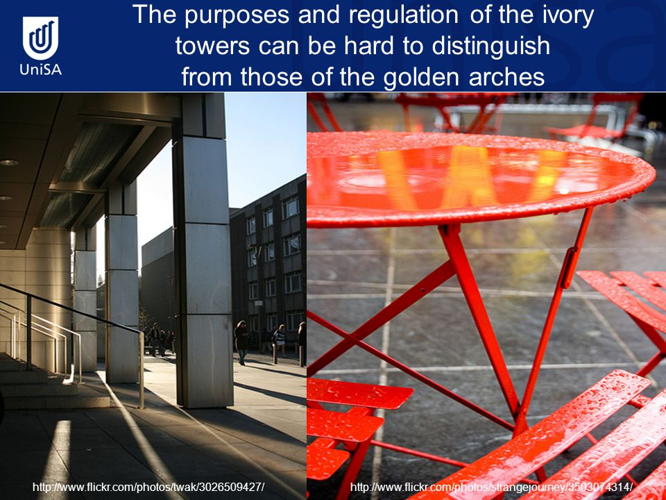 The purposes and regulation of the ivory towers can be hard to distinguish from those of the golden arches http://www.flickr.com/photos/twak/3026509427/http://www.flickr.com/photos/strangejourney/3503074314/