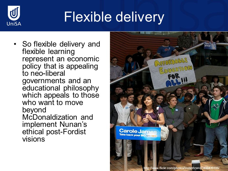 Flexible delivery So flexible delivery and flexible learning represent an economic policy that is appealing to neo-liberal governments and an educational philosophy which appeals to those who want to move beyond McDonaldization and implement Nunan's ethical post-Fordist visions http://www.flickr.com/photos/tristanbrand/3490439106/