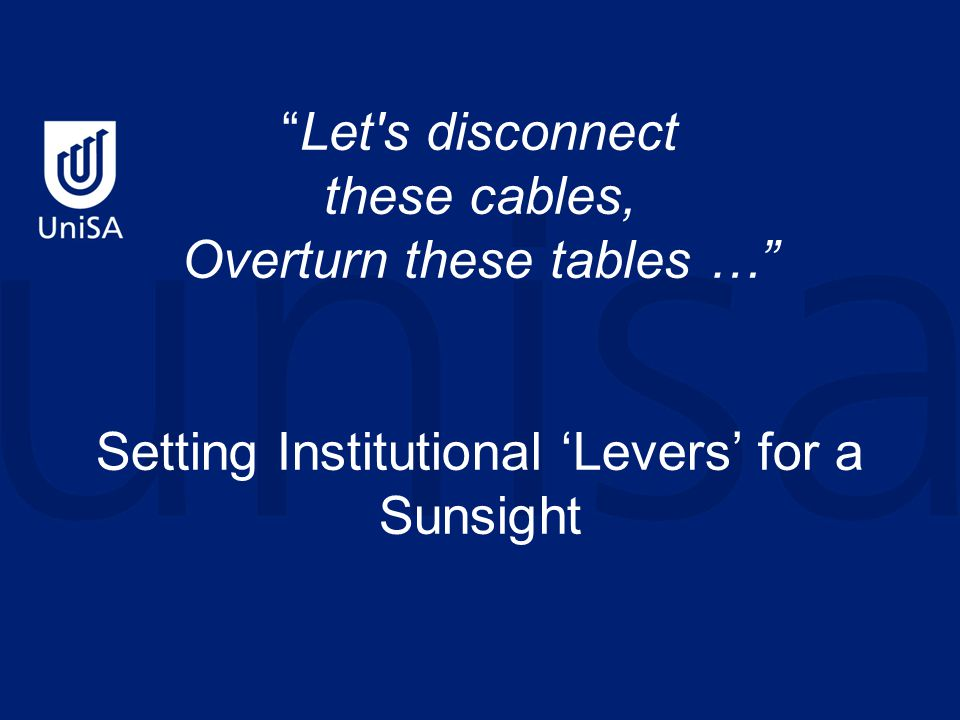 Let s disconnect these cables, Overturn these tables … Setting Institutional 'Levers' for a Sunsight