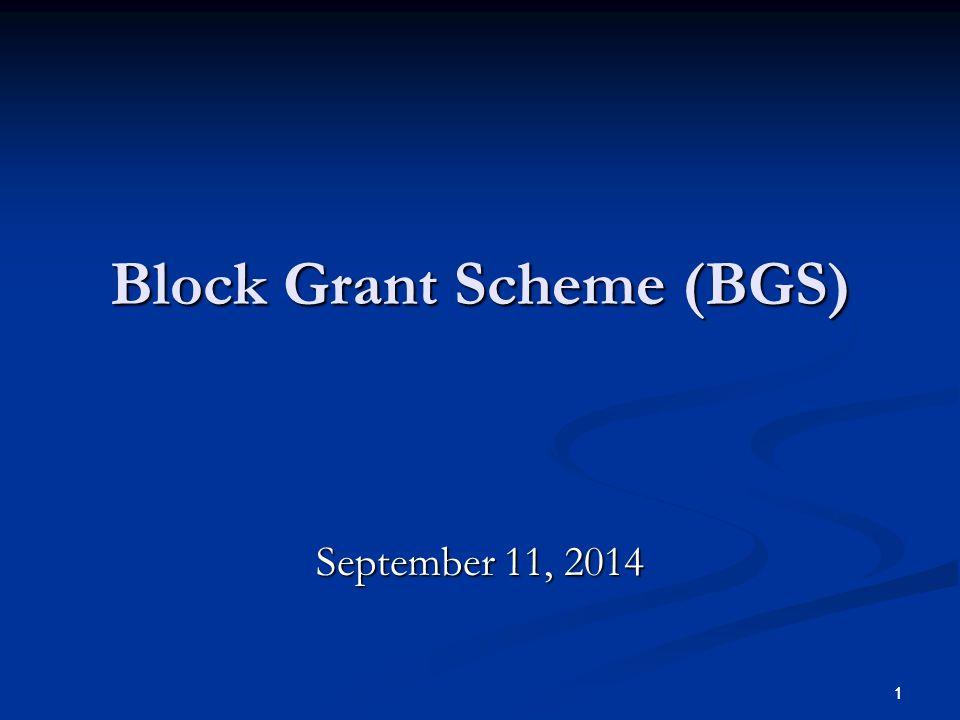 1 Block Grant Scheme (BGS) September 11, 2014 1