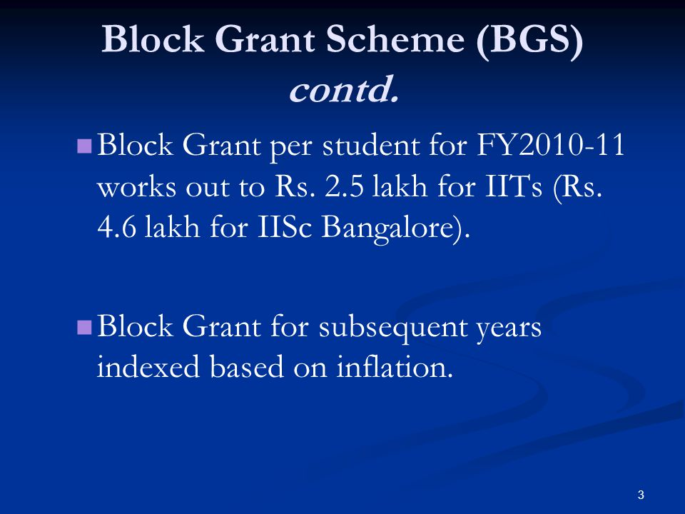 3 Block Grant Scheme (BGS) contd. Block Grant per student for FY2010-11 works out to Rs.
