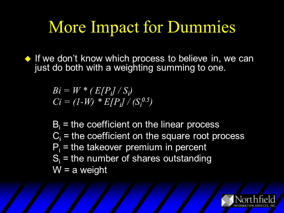 More Impact for Dummies u If we don't know which process to believe in, we can just do both with a weighting summing to one.