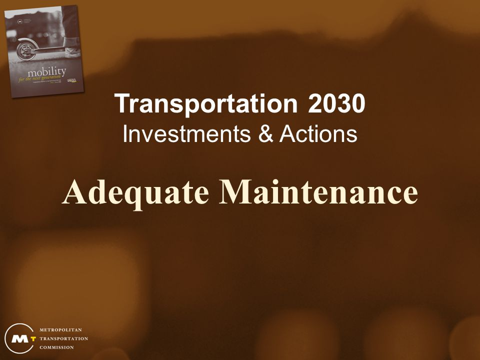 ADEQUATE MAINTENANCE  Potholes Ahead: More Local Road Dollars Needed  Keeping Trains and Buses Humming  State Highways Showing Their Age STRATEGIC EXPANSION  HOT Network Delivers Carpool Lanes and Congestion Insurance  MTC Resolution 3434: The Bay Area's Vision for Transit Expansion  Moving Goods to Market SYSTEM EFFICIENCY  Squeezing Better Mileage From the Existing Network  Clean Air in Motion  Broadening Access to Mobility  Providing A Transportation Lifeline  Walk and Roll.