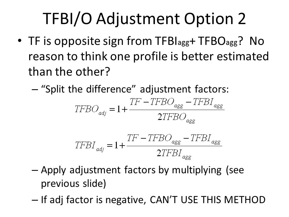 "TFBI/O Adjustment Option 2 TF is opposite sign from TFBI agg + TFBO agg ? No reason to think one profile is better estimated than the other? – ""Split"