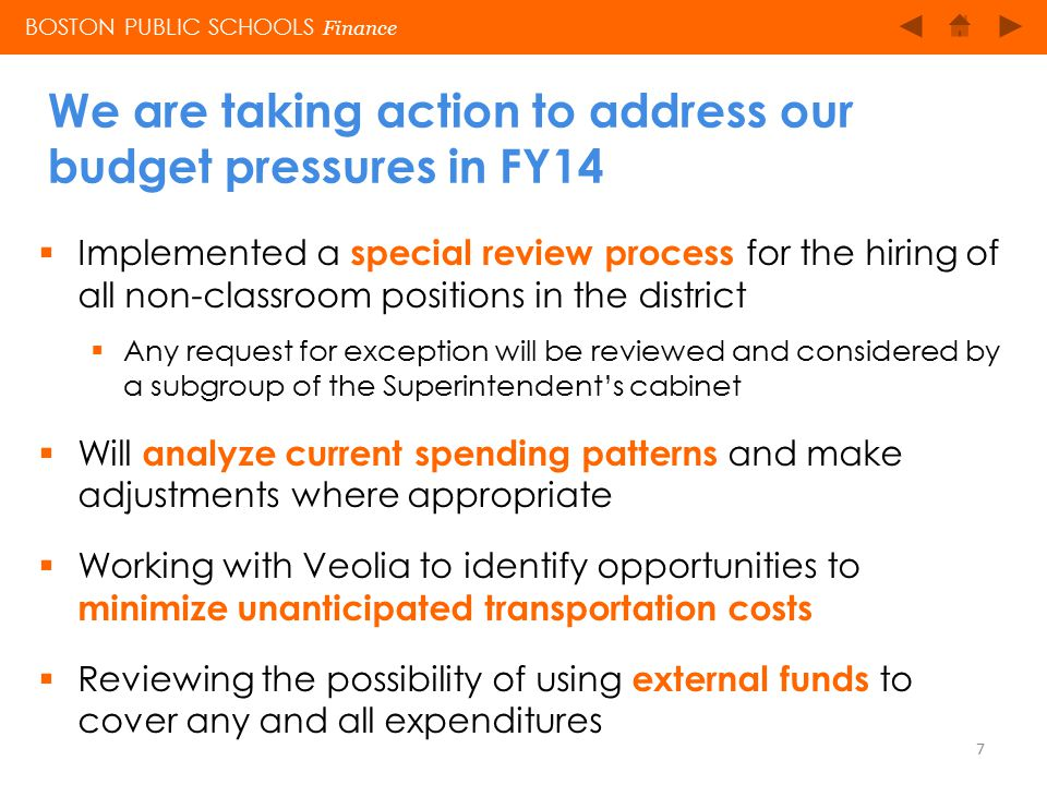  We will face approximately $50-60 million in projected cost increases  Major cost components include:  Employee step increases: $11.8 million  Health insurance and other benefits: $7.6 million  Collective bargaining: $17.2 million  Investments in Madison Park: $1.3 million  Special education out-of-district placements: $0.5 million  Increase in bus monitors: $0.6 million  We are working collaboratively with the City of Boston finance team to refine our total estimate BOSTON PUBLIC SCHOOLS Finance We anticipate a challenging budget environment in FY15 8