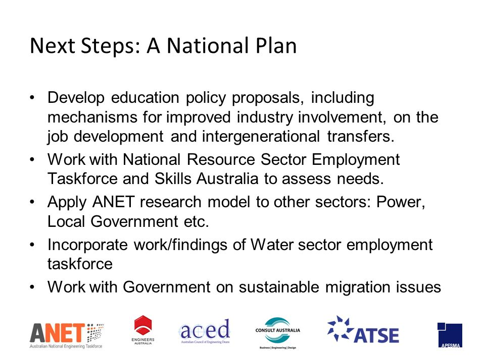 Next Steps: A National Plan Develop education policy proposals, including mechanisms for improved industry involvement, on the job development and intergenerational transfers.
