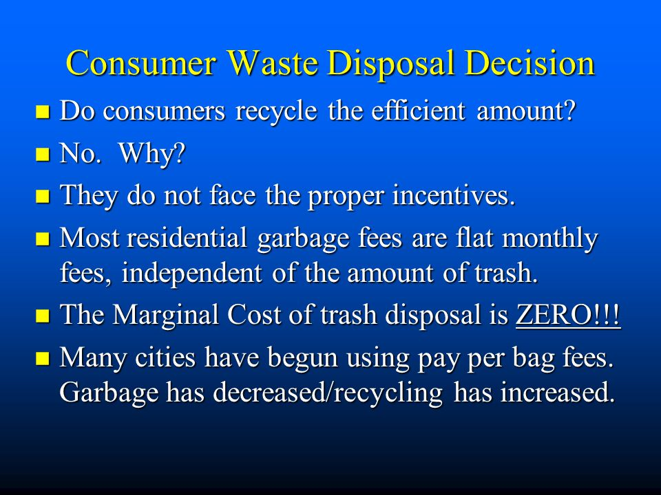 Waste Disposal and Pollution n 1) Disposal Cost and Efficiency –recycling costs money but does provide benefits: »1) payments for recycled materials f