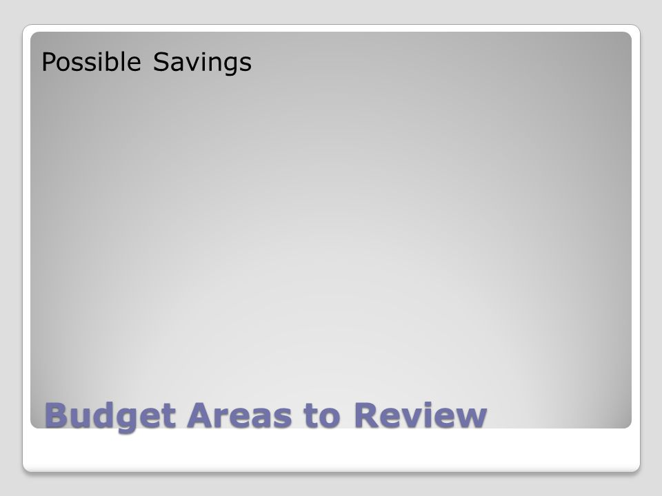 Budget Areas to Review Possible Savings
