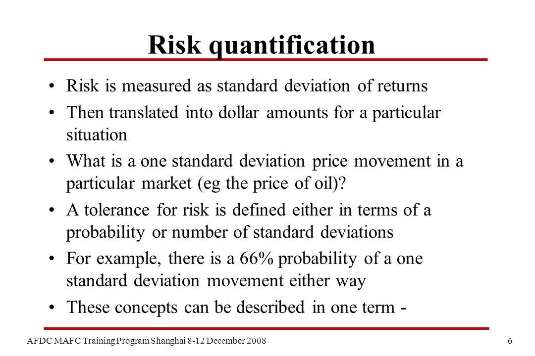 6 AFDC MAFC Training Program Shanghai 8-12 December 2008 Risk quantification Risk is measured as standard deviation of returns Then translated into do
