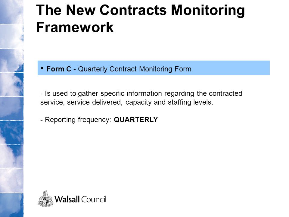 The New Contracts Monitoring Framework Form C - Quarterly Contract Monitoring Form - Is used to gather specific information regarding the contracted s