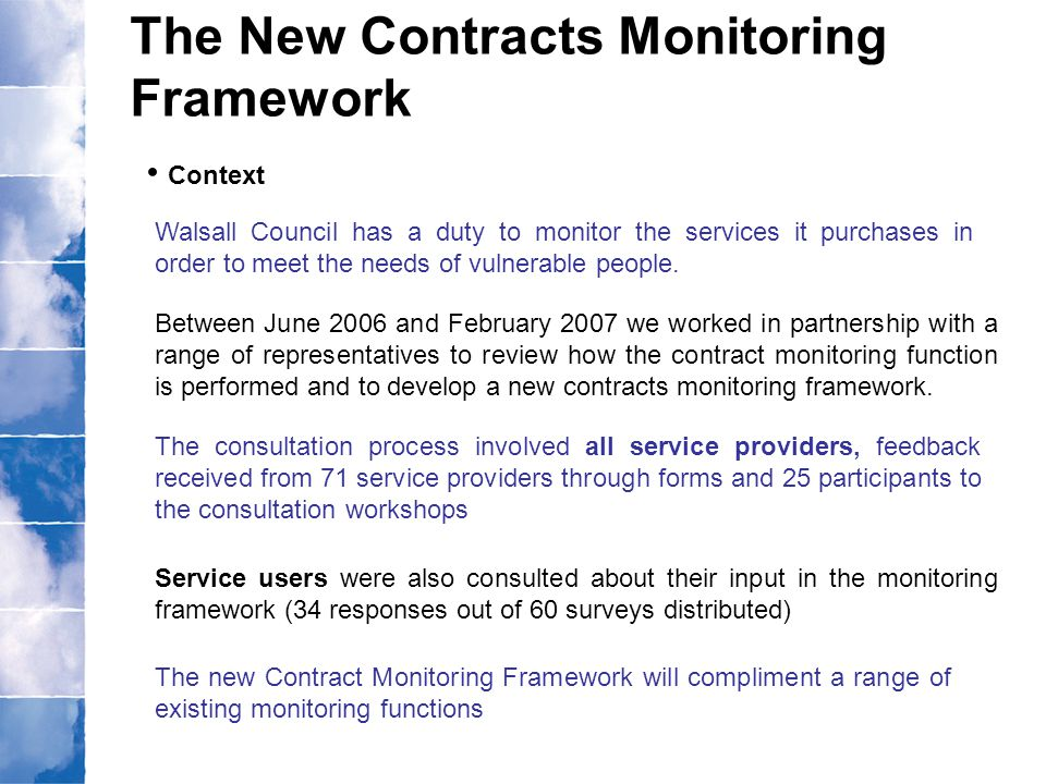 The New Contracts Monitoring Framework Context Walsall Council has a duty to monitor the services it purchases in order to meet the needs of vulnerabl